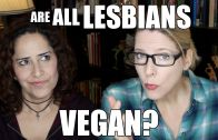 Lacie and Robin – Are All Lesbians Vegans