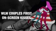 WLW Couples First On-screen Kisses
