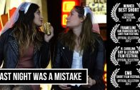 Last Night Was A Mistake • LGBT Short Film
