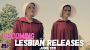Upcoming Lesbian Movies and TV Shows // April 2021
